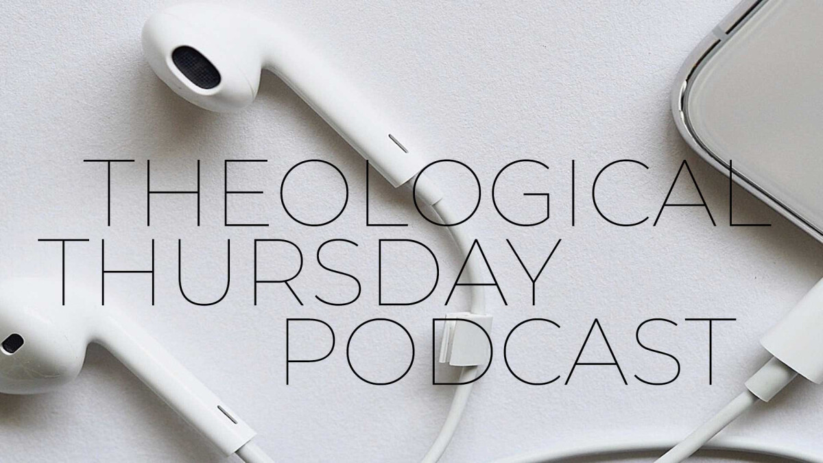 Podcast Theology – Theological Thursday
